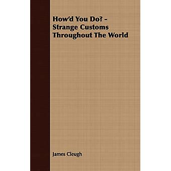 Howd You Do  Strange Customs Throughout The World by Cleugh & James