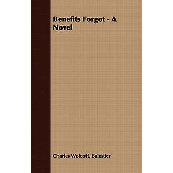 Benefits Forgot  A Novel by Balestier & Charles Wolcott