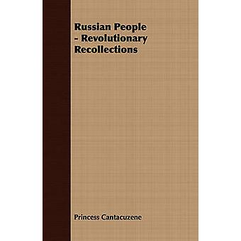 Russian People  Revolutionary Recollections by Cantacuzene & Princess