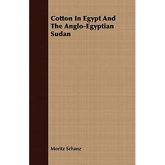 Cotton In Egypt And The AngloEgyptian Sudan by Schanz & Moritz
