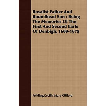 Royalist Father And Roundhead Son  Being The Memories Of The First And Second Earls Of Denbigh 16001675 by Feilding & Cecilia Mary Clifford