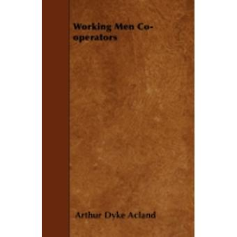 Working Men Cooperators by Acland & Arthur Dyke