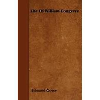 Life Of William Congreve by Gosse & Edmund
