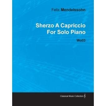 Sherzo a Capriccio by Felix Mendelssohn for Solo Piano Wo03 by Mendelssohn & Felix