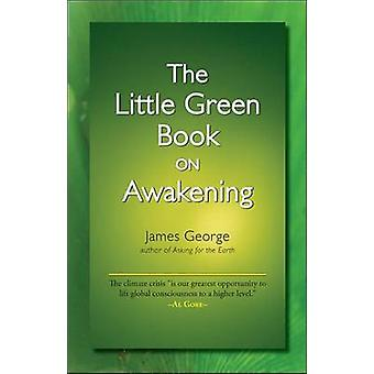 The Little Green Book on Awakening by George & James