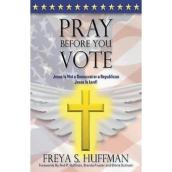 Pray Before You Vote by Huffman & Freya S.