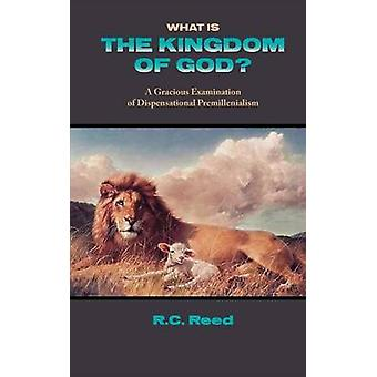 What Is the Kingdom of God a Gracious Examination of Dispensational Premillenialism by Reed & Richard Clark