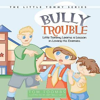 Bully Trouble Little Tommy Learns a Lesson in Loving His Enemies by Toombs & Tom
