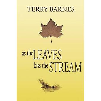As the Leaves Kiss the Stream by Barnes & Terry