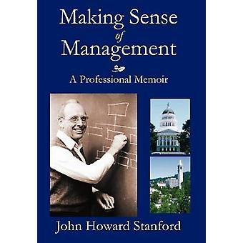 Making Sense of Management A Professional Memoir by Stanford & John Howard
