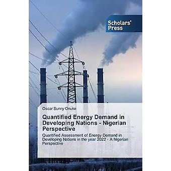 Quantified Energy Demand in Developing Nations  Nigerian Perspective by Onuke Oscar Sunny