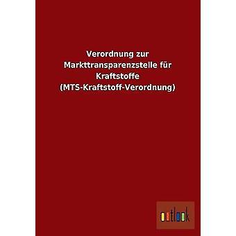 Verordnung zur Markttransparenzstelle fr Kraftstoffe MTSKraftstoffVerordnung by ohne Autor
