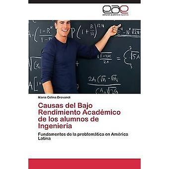 Causas del Bajo Rendimiento Acadmico de los alumnos de Ingeniera by Drovandi Mara Celina