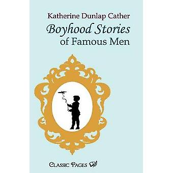 Boyhood Stories of Famous Men by Dunlap Cather & Katherine