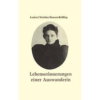 Lebenserinnerungen einer Auswanderin by HansenRollfing & Louisa Christina