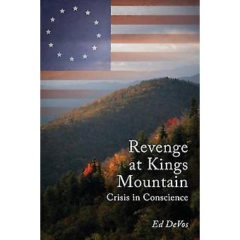 Revenge at Kings Mountain Crisis in Conscience by DeVos & Ed
