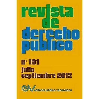 REVISTA DE DERECHO PBLICO Venezuela No. 131 JulioSeptiembre 2012 by BREWERCARIAS & Allan R.