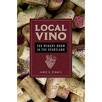 Local Vino - The Winery Boom in the Heartland by James R. Pennell - 97