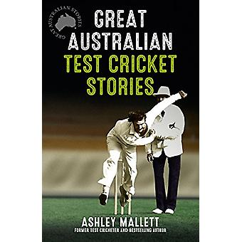 Great Australian Test Cricket Stories by Ashley Mallett - 97807333379