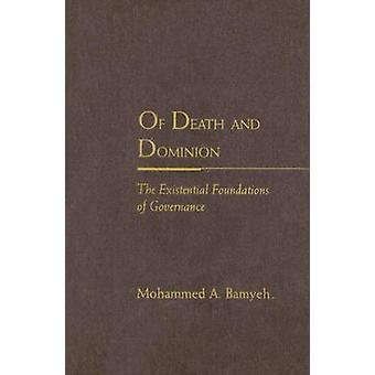 Of Death and Dominion - The Existential Foundations of Governance by M