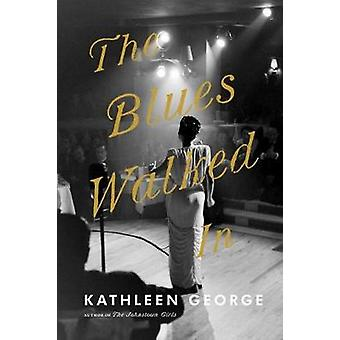 The Blues Walked In - A Novel by Kathleen George - 9780822966005 Book