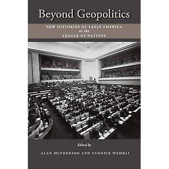 Beyond Geopolitics - New Histories of Latin America at the League of N