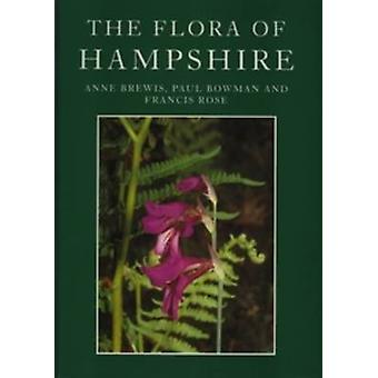 The Flora of Hampshire by Anne Brewis - Paul Bowman - Francis Rose -