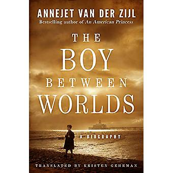 The Boy Between Worlds - A Biography by Annejet Zijl - 9781542007313 B