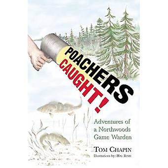 Poachers Caught! - Adventures of a Northwoods Game Warden by Tom Chapi
