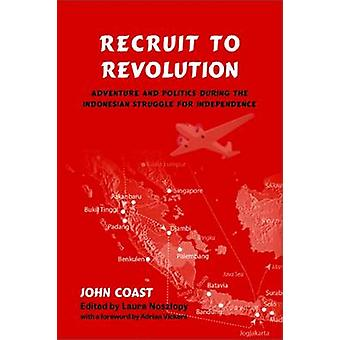 Recruit to Revolution - Adventure and Politics During the Indonesian S
