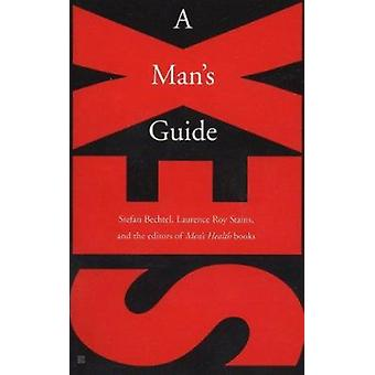 Sex - A Man's Guide by Bechtel - Stefan/ Stains - Laurence Roy/ Men's