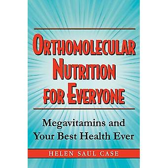 Orthomolecular Nutrition for Everyone - Megavitamins and Your Best Hea