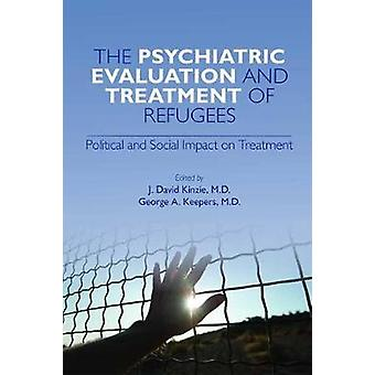 The Psychiatric Evaluation and Treatment of Refugees by J. David Kinz