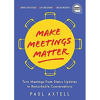 Make Meetings Matter - How to Turn Meetings from Status Updates to Rem