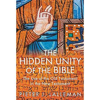 The Hidden Unity of the Bible - The Use of the Old Testament in the Ne