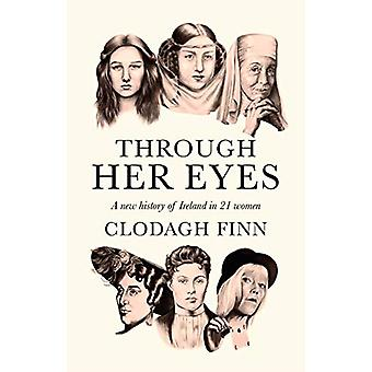 Through Her Eyes - A new history of Ireland in 21 women by Clodagh Fin