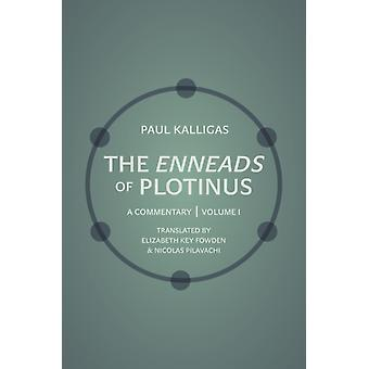 The Enneads of Plotinus Volume 1 A Commentary by Paul Kalligas