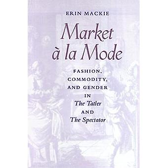 Market a la Mode: Fashion, Commodity and Gender in the  Tatler  and the  Spectator