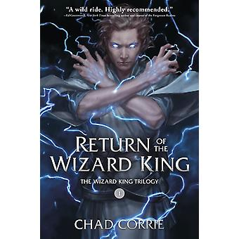 Return Of The Wizard King The Wizard King Trilogy Book One by Corrie & Chad