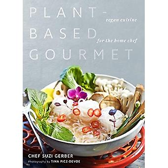 PlantBased Gourmet by Suzannah Gerber