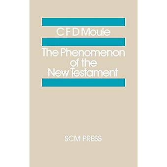 The Phenomenon of the New Testament by C. F. D. Moule - 9780334013457