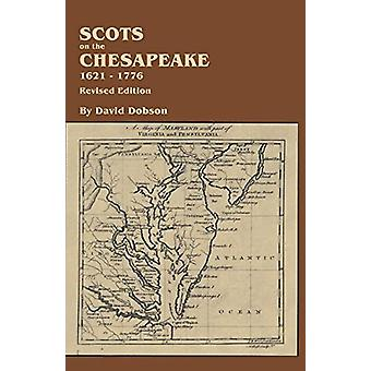Scots on the Chesapeake - 1621-1776. Revised Edition by David Dobson