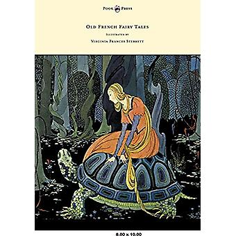 Old French Fairy Tales - Illustrated by Virginia Frances Sterrett by