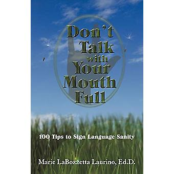 Don't Talk with Your Mouth Full - 100 Tips to Sign Language Sanity by