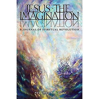 Jesus the Imagination - A Journal of Spiritual Revolution (Volume One