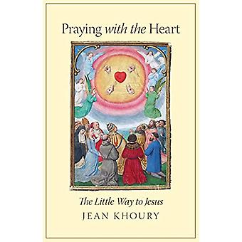 Praying with the Heart - The Little Way to Jesus by Jean Khoury - 9781