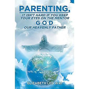 Parenting - It Isn't Hard If You Keep Your Eyes on the Mentor - God -