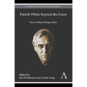Patrick White Beyond the Grave by Ian Henderson - 9781783083985 Book