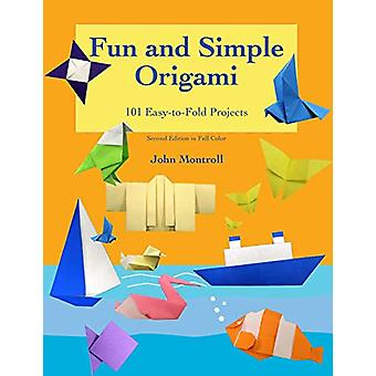 Fun and Simple Origami - 101 Easy-To-Fold Projects by John Montroll -