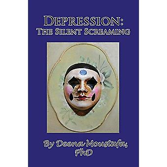 Depression - The Silent Screaming by PhD Deena Moustafa - 978193511877